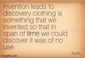 Invention Leads To Discovery. Clothing Is Something That We Invented ...
