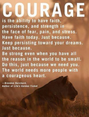 Brendon Burchard.....on Courage. My daughter is the most courageous ...
