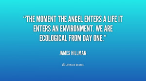 The moment the angel enters a life it enters an environment. We are ...