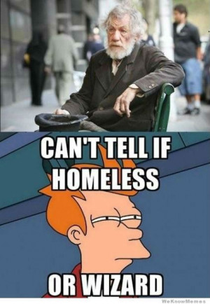 Can't tell if homeless or wizard
