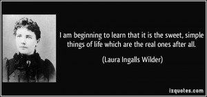 quote-i-am-beginning-to-learn-that-it-is-the-sweet-simple-things-of ...