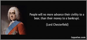 People will no more advance their civility to a bear, than their money ...