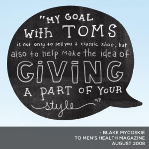 ... Mycoskie style give giving goal TOMS help idea One for One movement
