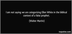 am not saying we are categorizing Ellen White in the biblical ...