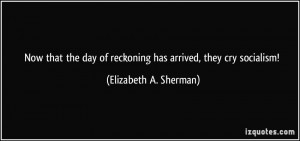 Now that the day of reckoning has arrived, they cry socialism ...