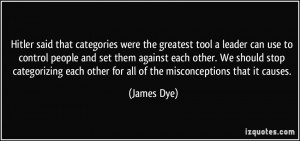 Hitler said that categories were the greatest tool a leader can use to ...