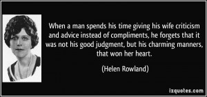 When a man spends his time giving his wife criticism and advice ...