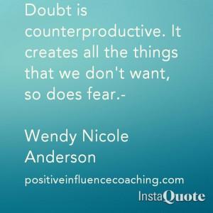 Doubt is counterproductive.