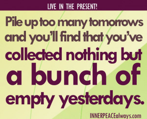 living in the present quote about what you do in the present quote ...