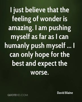 just believe that the feeling of wonder is amazing. I am pushing ...