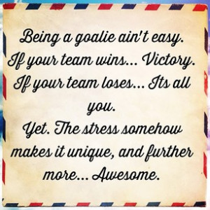 Being A Goalie Ain't Easy. If Your Team Wins, Victory. If Your Team ...