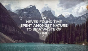 nature time quotes i ve never found time spent amongst nature to be a ...