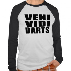 Funny Darts Players Quotes Jokes : Veni Vidi Darts Tshirts