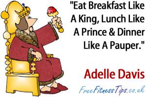 Eat Breakfast Like A King, Lunch Like A Prince & Dinner Like A Pauper ...