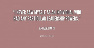 never saw myself as an individual who had any particular leadership ...