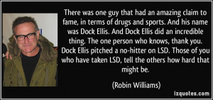 There was one guy that had an amazing claim to fame, in terms of drugs ...
