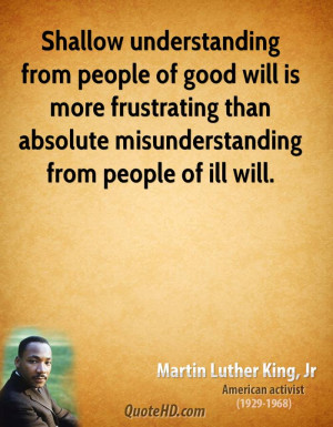 Shallow understanding from people of good will is more frustrating ...