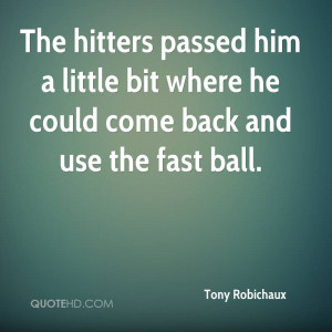 The hitters passed him a little bit where he could come back and use ...