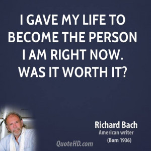 gave my life to become the person I am right now. Was it worth it?