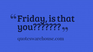 Funny Quote about Friday