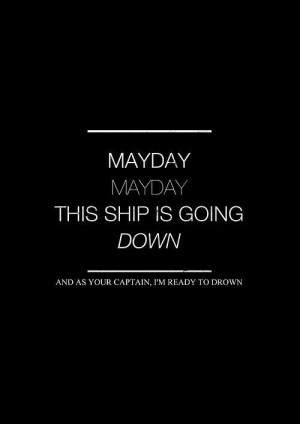 MAYDAY MAYDAY! This ship is going down! And as your Captain, I'm ready ...