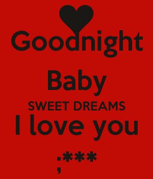 Goodnight Baby SWEET DREAMS I love you ;***
