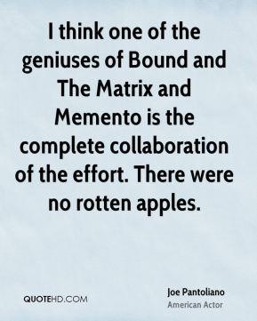 Joe Pantoliano - I think one of the geniuses of Bound and The Matrix ...