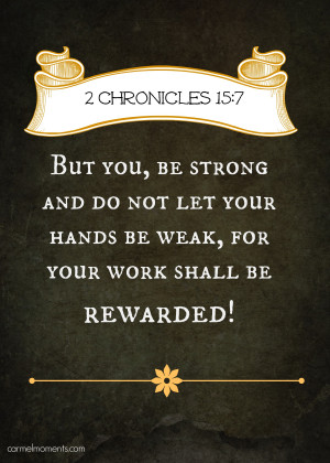 Chronicles 15:7 NKJV But you, be strong and do not let your hands be ...