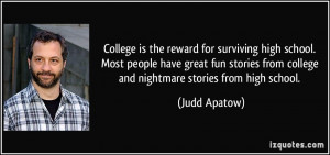 ... have great fun stories from college and nightmare stories from high