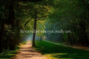 Remember who you really are.