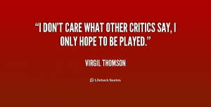 quote-Virgil-Thomson-i-dont-care-what-other-critics-say-173450.png