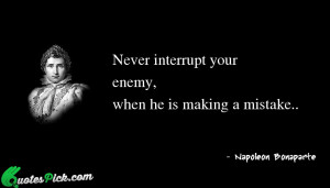 Never Interrupt Your Enemy When by napoleon-bonaparte Picture Quotes