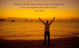 ... so tomorrow I can accomplish what others can't. - Jerry Rice quote