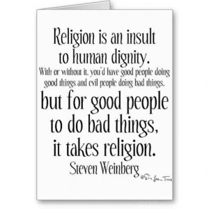 Religion is an insult to human dignity.