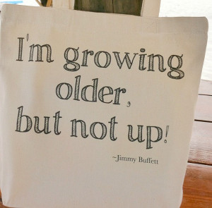 Canvas Tote Bag - I'm Growing Older But Not Up - Jimmy Buffett - Song ...