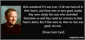 if all men had evil in their hearts, and those men as were good, maybe ...