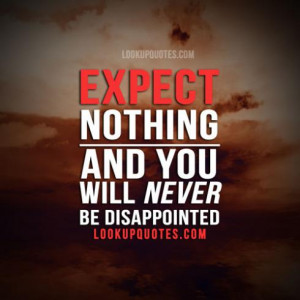 Disappointment Quotes In Relationships Expecting nothing quotes