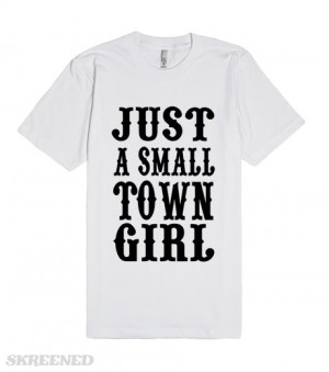 Just A Small Town Girl Southern Sayings Country T Shirtamerican