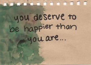 ... happiness quote omg 90 haha you deserve to be happier than you are