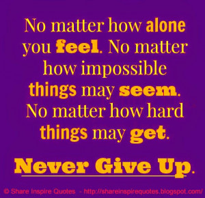 no matter how hard things may get never give up