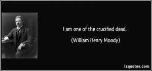 quote-i-am-one-of-the-crucified-dead-william-henry-moody-129808.jpg
