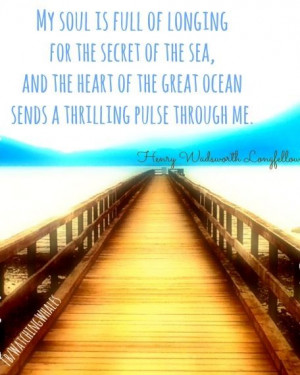 My soul is full of longing for the secret of the sea, and the heart of ...