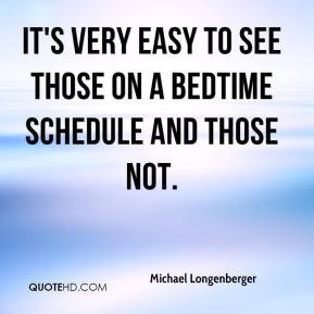 Michael Longenberger - It's very easy to see those on a bedtime ...