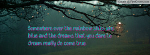 somewhere over the rainbow skies are blue , Pictures , and the dreams ...