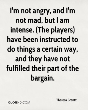 not angry, and I'm not mad, but I am intense. (The players) have ...