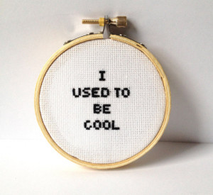 Funny embroidery hoop art. I used to be cool: quote cross stitch ...