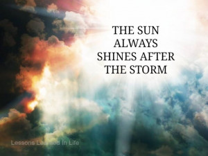 The sun always shines after the storm.