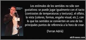 ... principales puntos de referencia a la hora de crear. (Ferran Adrià