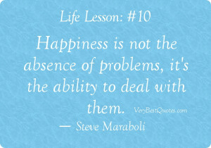 Happiness quotes - Happiness is not the absence of problems, it's the ...