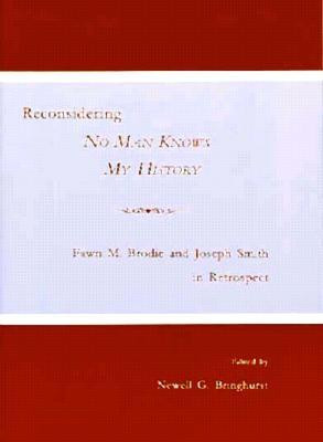 ... No Man Knows My History: Fawn M. Brodie and Joseph Smith in Retrospect